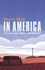 In America : Travels with John Steinbeck - Geert Mak