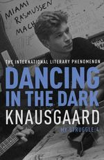 Dancing in the Dark : My Struggle : Book 4 - Karl Ove Knausgaard