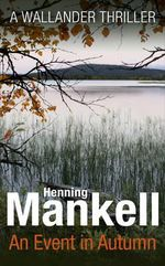An Event in Autumn : A Wallander Thriller - Henning Mankell