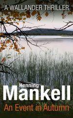 An Event in Autumn : A Wallander Thriller - Henning Mankell