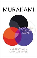 Colorless Tsukuru Tazaki and His Years of Pilgrimage - Haruki Murakami