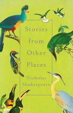 Stories from Other Places - Nicholas Shakespeare
