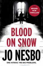 Blood on Snow : One Hitman, Two Big Problems - Jo Nesbo