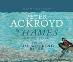 The Thames: Sacred River Part 2 : The Working River - Peter Ackroyd