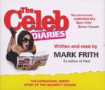 The Celeb Diaries : The Sensational Inside Story of the Celebrity Decade - Mark Frith