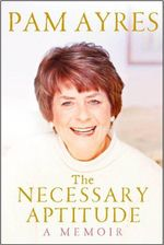 The Necessary Aptitude : A Memoir - Pam Ayres