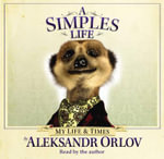 A Simples Life : The Life and Times of Aleksandr Orlov - Aleksandr Orlov