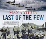 Last of the Few : The Battle of Britain in the Words of the Pilots Who Won it - Max Arthur
