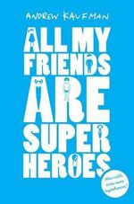 All My Friends are Superheroes - Andrew Kaufman