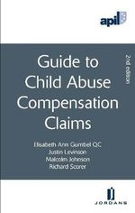 APIL Guide to Child Abuse Compensation Claims : Second Edition - Elisabeth-Anne Gumbal