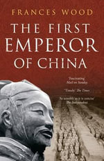 The First Emperor of China - Frances Wood