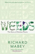 Weeds : The Story of Outlaw Plants - Richard Mabey