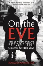 On the Eve : The Jews of Europe Before the Second World War - Bernard Wasserstein