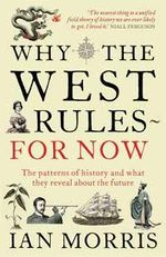 Why the West Rules - for Now : The Patterns of History and What They Reveal About the Future - Ian Morris