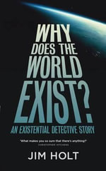 Why Does the World Exist? : An Existential Detective Story - Jim Holt