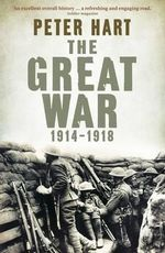 The Great War : 1914-1918 - Peter Hart