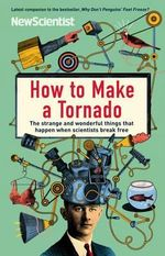 How To Make A Tornado : The Strange and Wonderful Things That Happen When Scientists Break Free - New Scientist