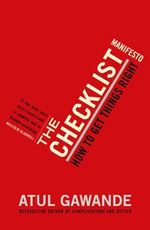 The Checklist Manifesto : How to Get Things Right - Atul Gawande