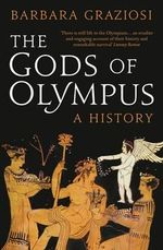 The Gods of Olympus : a History - Barbara Graziosi