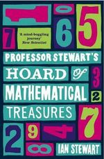Professor Stewart's Hoard of Mathematical Treasures :  Another Drawer from the Cabinet of Curiosities - Ian Stewart