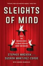 Sleights Of Mind : What the Neuroscience of Magic Reveals About Our Brains - Stephen L. Macknik