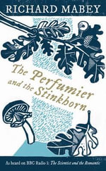 The Perfumier and the Stinkhorn : Six Personal Essays on Natural Science and Romanticism - Richard Mabey
