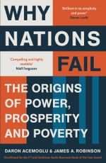 Why Nations Fail : The Origins of Power, Prosperity and Poverty - Daron Acemoglu