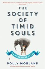 The Society of Timid Souls : Or, How to be Brave - Polly Morland