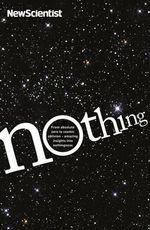 Nothing : From absolute zero to cosmic oblivion, amazing insights into nothingness. - New Scientist