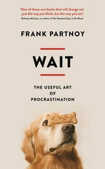 Wait : The Useful Art of Procrastination - Frank Partnoy
