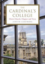 The Cardinal's College : Christ Church, Chapter and Verse - Judith Curthoys