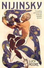 Nijinsky : A Life - Lucy Moore