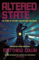 Altered State : The Story of Ecstasy Culture and Acid House - Matthew Collin