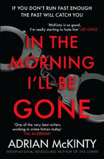 In the Morning I'll be Gone: Book 3 : Sean Duffy - Adrian McKinty