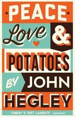 Peace, Love & Potatoes - John Hegley