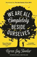 We are All Completely Beside Ourselves : Shortlisted for the 2014 Man Booker Prize - Karen Joy Fowler