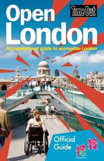 Time Out Open London: An Inspirational Guide to Accessible London : Official Travel Publisher to London 2012 Olympic Games and Paralympic Games - Time Out Guides Ltd