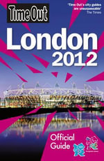 Time Out London : Official Travel Guide the London 2012 Olympic Games and Paralympic Games - Time Out Guides Ltd