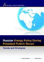 Russian Energy Policy During President Putin's Tenure : Trends and Strategies - Danila Bochkarev