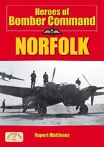 Heroes of Bomber Command : Norfolk - Rupert Matthews