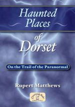 Haunted Places of Dorset : Haunted Places S. - Rupert Matthews