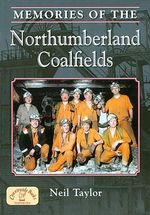 Memories of the Northumberland Coalfields : Memories - Neil Taylor