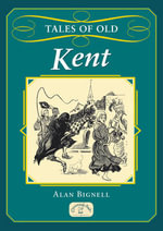 Tales of Old Kent - Alan Bignell