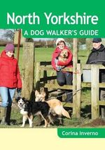 North Yorkshire a Dog Walker's Guide - Corina Inverno