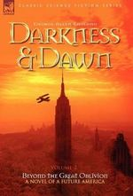 Darkness & Dawn Volume 2 - Beyond the Great Oblivion : Beyond the Great Oblivion v. 2 - George Allen England