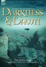 Darkness & Dawn Volume 3 - The After Glow : After Glow v. 3 - George Allen England