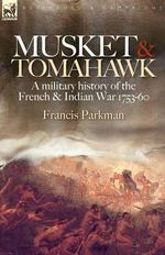 Musket and Tomahawk : A Military History of the French and Indian War, 1753-1760 - Francis Parkman