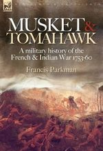 Musket & Tomahawk : a Military History of the French & Indian War, 1753-1760 - Francis Parkman