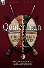 Quatermain : The Complete Adventures 1 King Solomon S Mines & Allan Quatermain - Sir H Rider Haggard