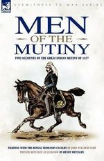 Men of the Mutiny : Two Accounts of the Great Indian Mutiny of 1857 - John Tulloch Nash